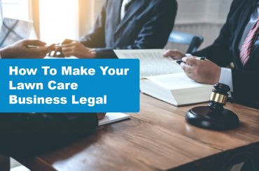 How To Make Your Lawn Care Business Legal